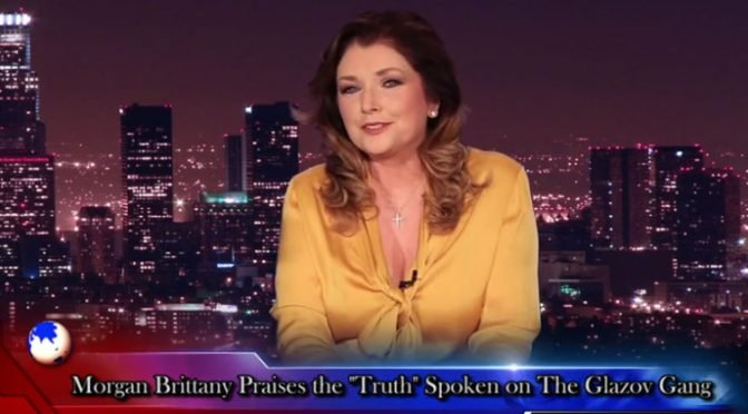 "Video: Morgan Brittany Praises the ""Truth"" Spoken on The Glazov Gang"