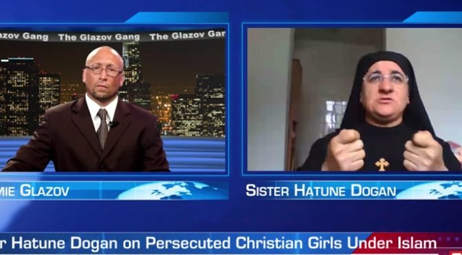 Sister Hatune Dogan on Persecuted Christian Girls Under Islam  — on The Glazov Gang
