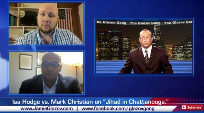 Muslim Activist Isa Hodge vs. Ex-Imam Mark Christian on Jihad in Chattanooga — on The Glazov Gang