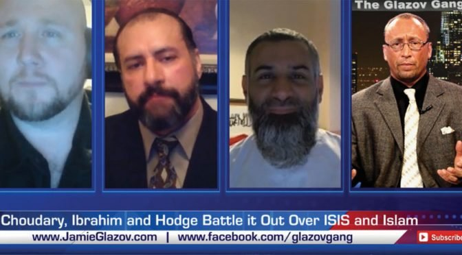 Choudary, Ibrahim and Hodge Battle it Out Over ISIS and Islam — on The Glazov Gang