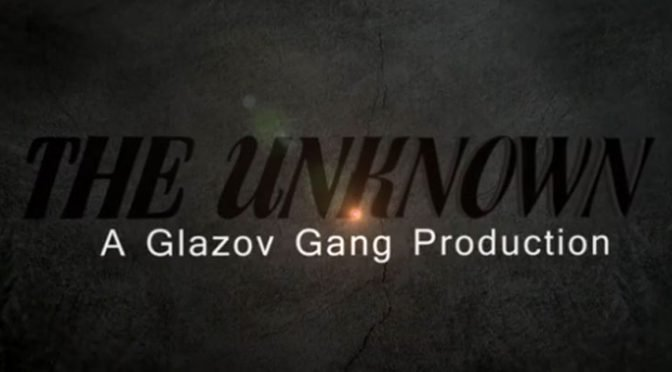 The Unknown — A New Glazov Gang Production