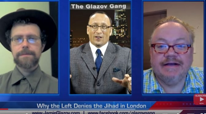 Why the Left Denies the Jihad in London — on The Glazov Gang