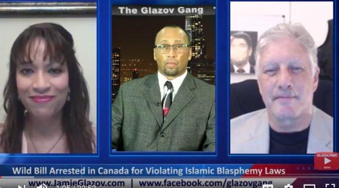 Wild Bill Arrested in Canada for Violating Islamic Blasphemy Laws – Glazov Gang