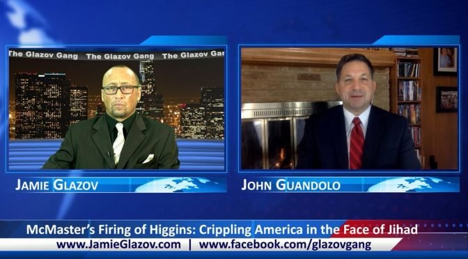 McMaster's Firing of Higgins: Crippling America in the Face of Jihad — Glazov Gang