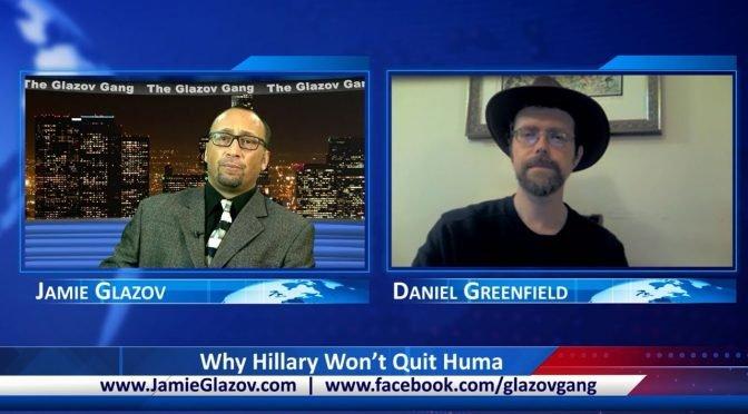 Why Hillary Won't Quit Huma – Glazov Gang