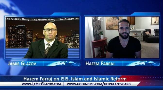 Hazem Farraj on ISIS, Islam and Islamic Reform — Glazov Gang