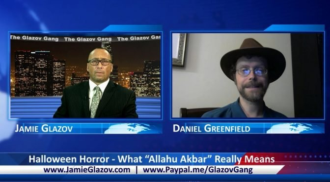 "Glazov Gang: Halloween Horror – What ""Allahu Akbar"" Really Means"