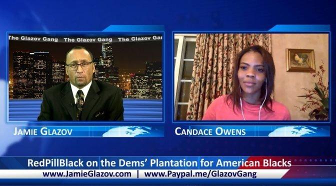 Glazov Gang: RedPillBlack on the Dems' Plantation for American Blacks