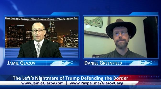 Glazov Gang: The Left's Nightmare of Trump Defending the Border
