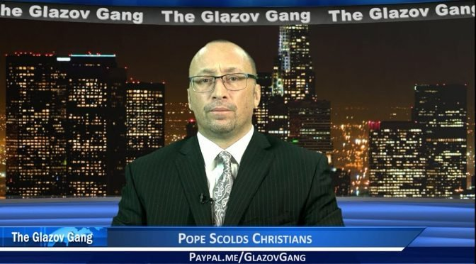 Glazov Moment: Pope Scolds Christians
