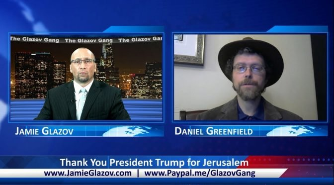 Glazov Gang: Thank You President Trump for Jerusalem