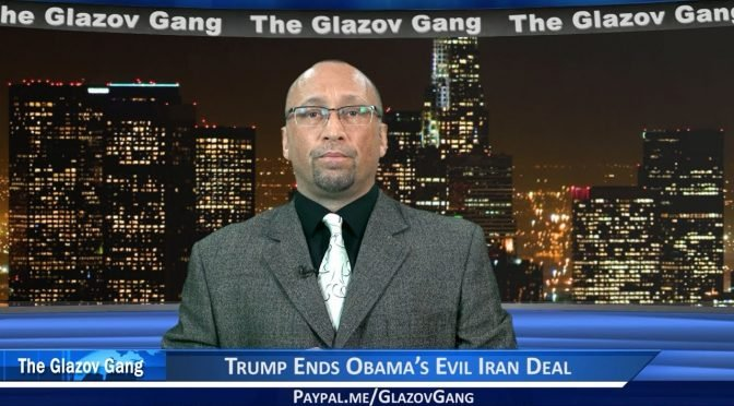 Glazov Moment: Trump Ends Obama's Evil Iran Deal