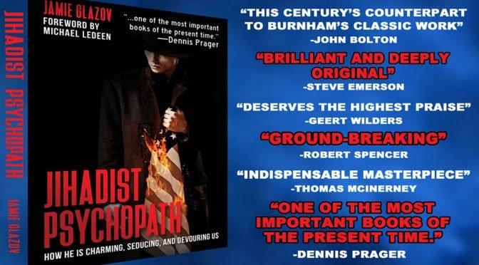 "Glazov Moment: John Bolton Praises My New Book, ""Jihadist Psychopath"""
