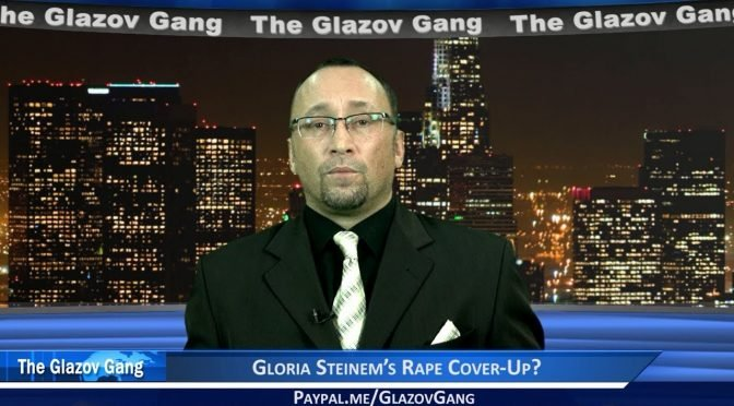 Glazov Moment: Gloria Steinem's Rape Cover-Up?