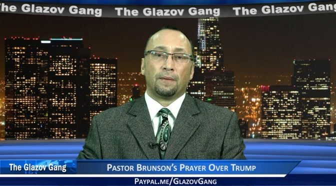 Glazov Moment: Pastor Brunson's Prayer Over Trump