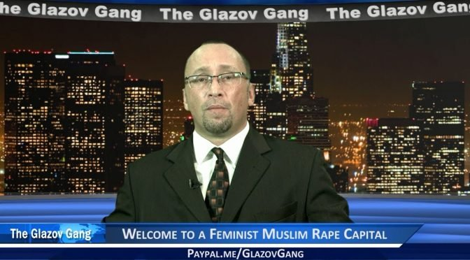 Glazov Moment: Welcome to a Feminist Muslim Rape Capital