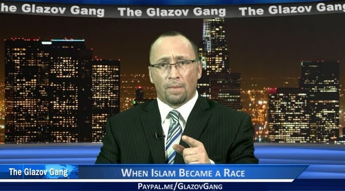 Glazov Moment: When Islam Became a Race