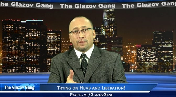 Glazov Moment: Trying on Hijab and Liberation!