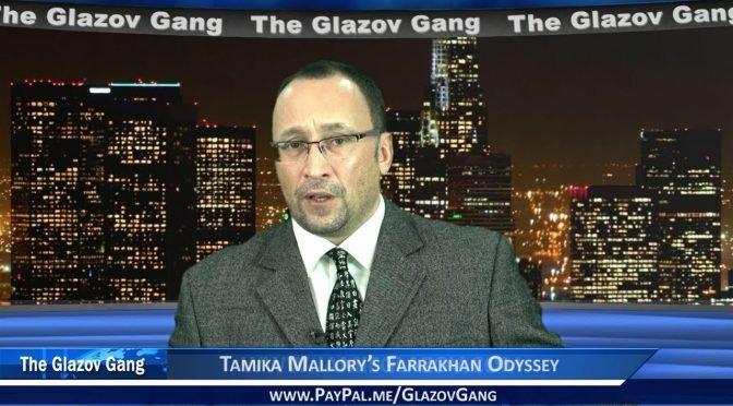 Glazov Moment: Tamika Mallory's Farrakhan Odyssey
