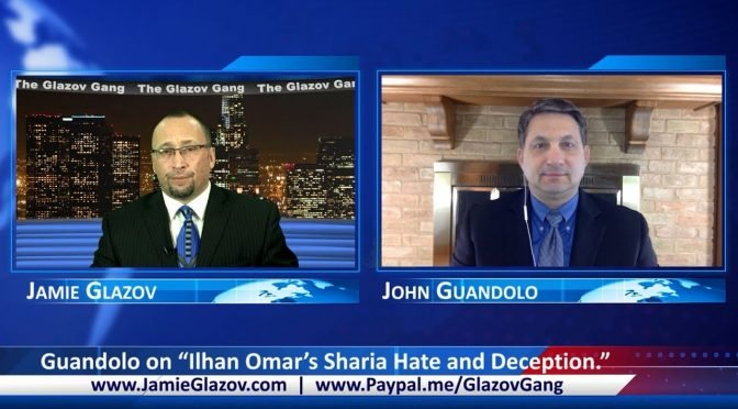 "Glazov Gang: Guandolo on ""Ilhan Omar's Sharia Hate and Deception"""