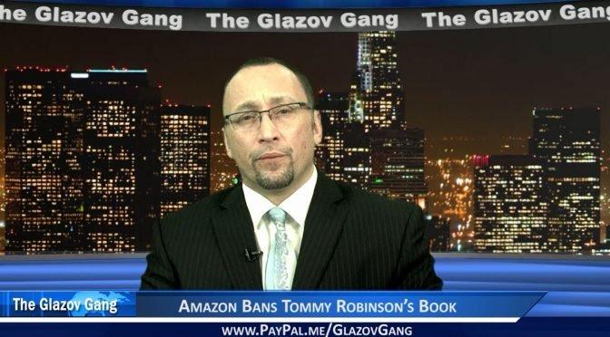 Glazov Moment: Amazon Bans Tommy Robinson's Book