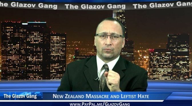Glazov Moment: New Zealand Massacre and Leftist Hate