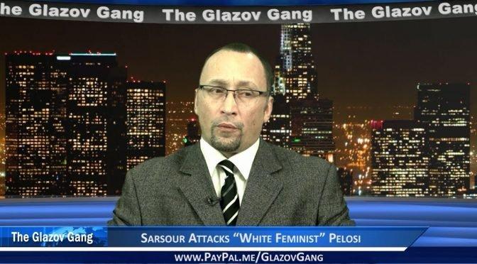 """Glazov Moment: Sarsour Attacks """"White Feminist"""" Pelosi"""