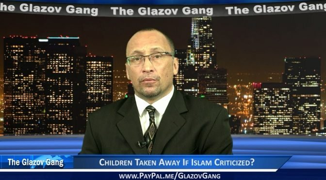 Glazov Moment: Children Taken Away If Islam Criticized?