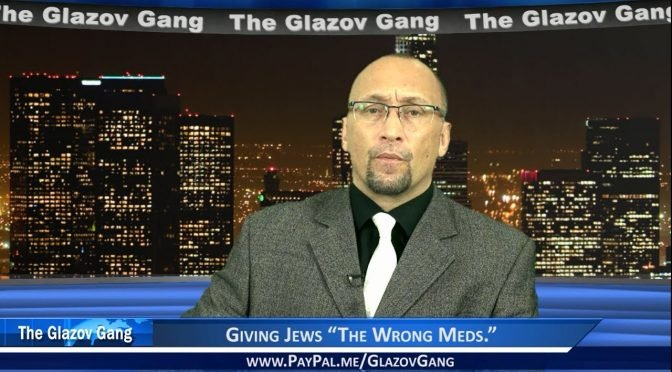 "Glazov Moment: Giving Jews ""The Wrong Meds"""