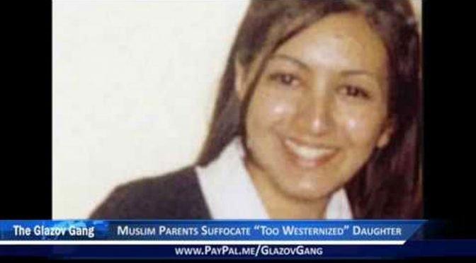 "Glazov Moment: Muslim Parents Suffocate ""Too Westernized"" Daughter"