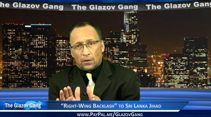 "Glazov Moment: ""Right-Wing Backlash"" to Sri Lanka Jihad"