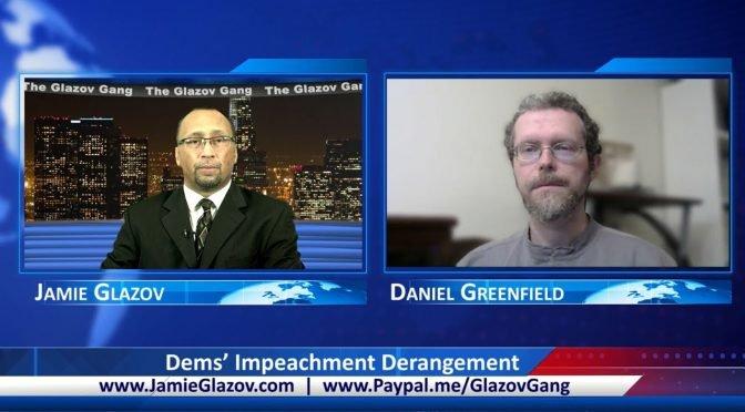 Glazov Gang: Dems' Impeachment Derangement