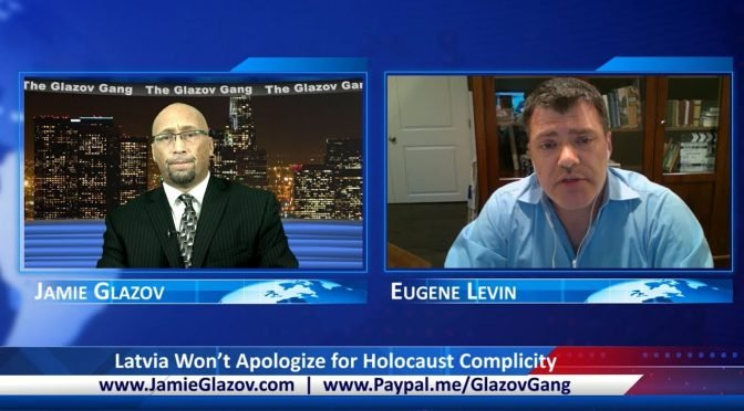 Glazov Gang: Latvia Won't Apologize for Holocaust Complicity