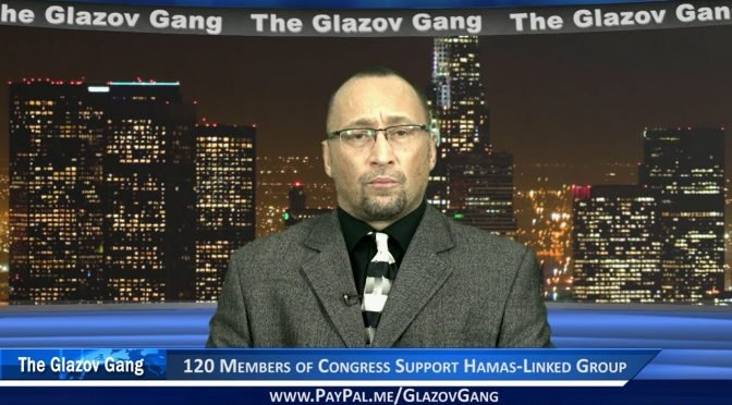 Glazov: 120 Members of Congress Support Hamas-Linked CAIR