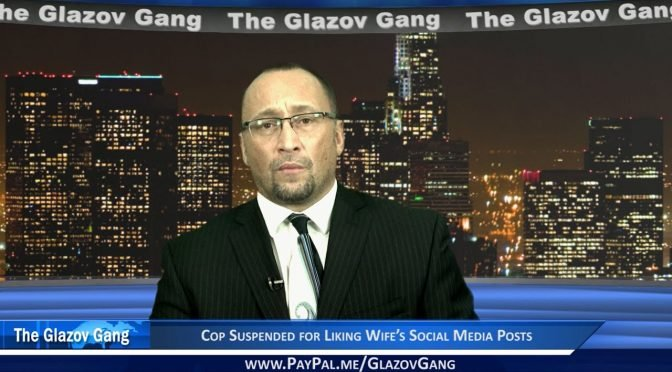 Glazov: Cop Suspended for Liking Wife's Social Media Posts