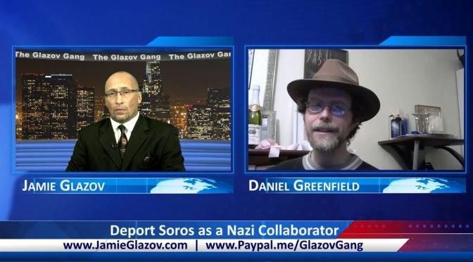 Glazov Gang: Deport Soros as a Nazi Collaborator