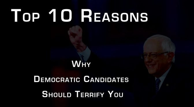 Top 10 Reasons Why Democratic Candidates Should Terrify You