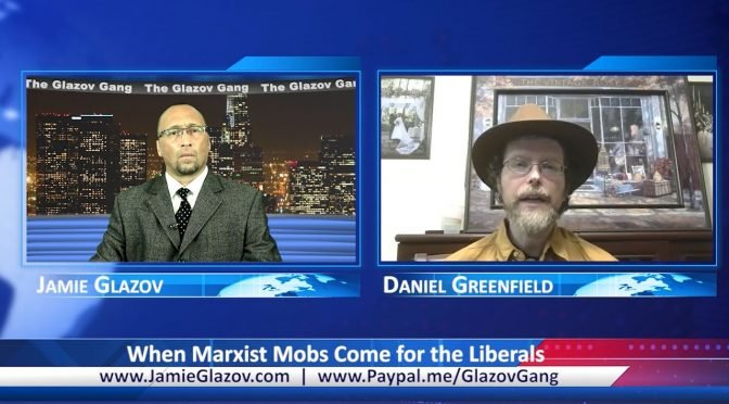 Glazov Gang: When Marxist Mobs Come for the Liberals
