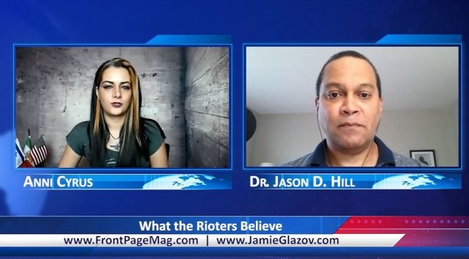 Dr. Jason Hill Video: What the Rioters Believe