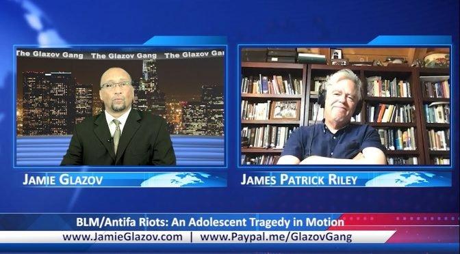 Glazov Gang: BLM/Antifa Riots – An Adolescent Tragedy in Motion