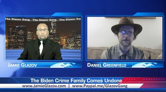 Glazov Gang: The Biden Crime Family Comes Undone