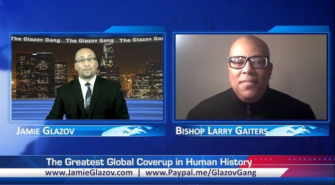 Bishop Larry Gaiters: The Greatest Global Coverup in Human History