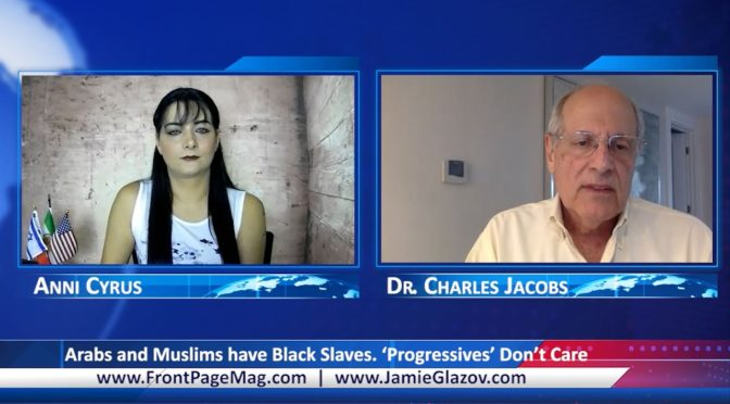 Dr. Charles Jacobs Video: Arabs and Muslims Have Black Slaves.