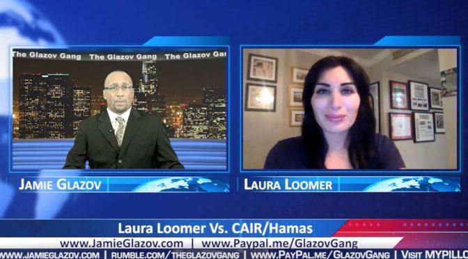 Glazov Gang: Laura Loomer Vs. CAIR/Hamas
