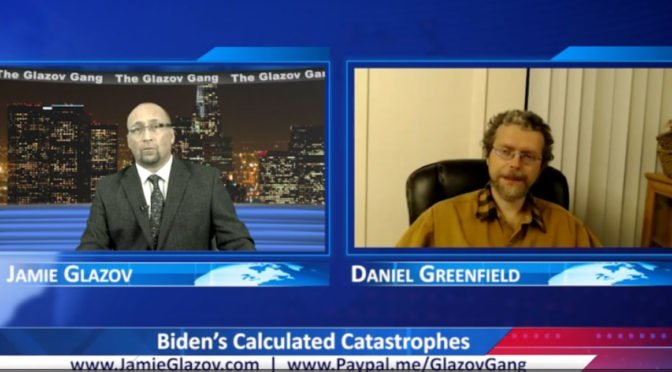 Glazov Gang: Biden's Calculated Catastrophes