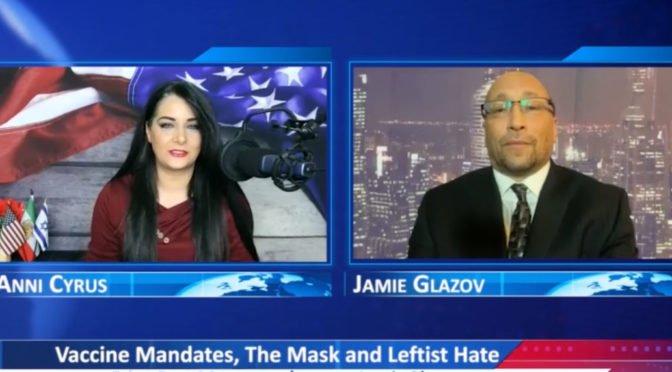 Glazov Video: Vaccine Mandates, The Mask and Leftist Hate